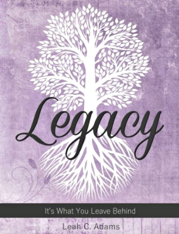Legacy It's What You Leave Behind