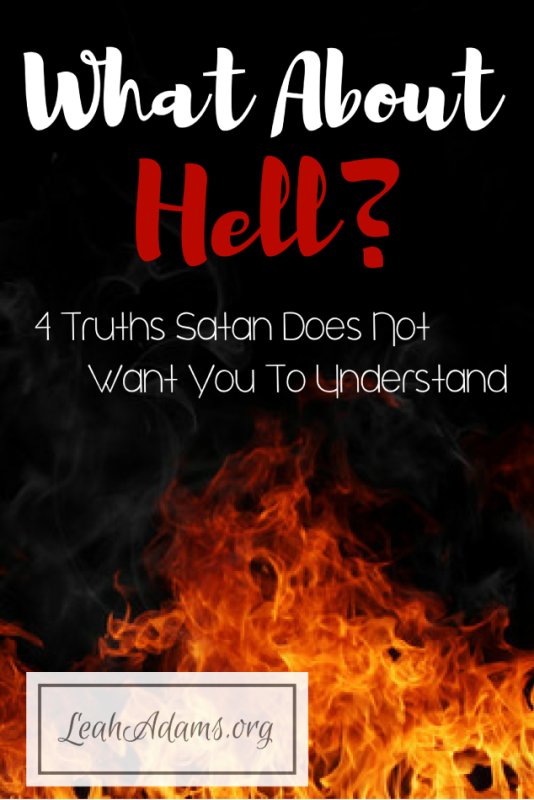 What About Hell 4 Truths Satan Does Not Want You  to Understand
