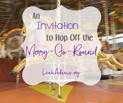 An Invitation to Hop Off the Merry-Go-Round