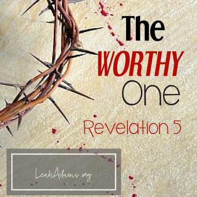 Worthy One ~ Revelation 5