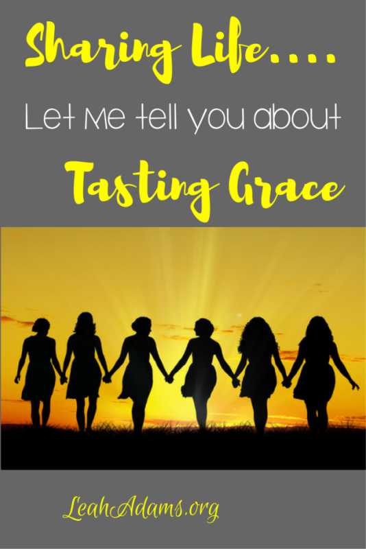 Sharing Life Let Me Tell You About Tasting Grace