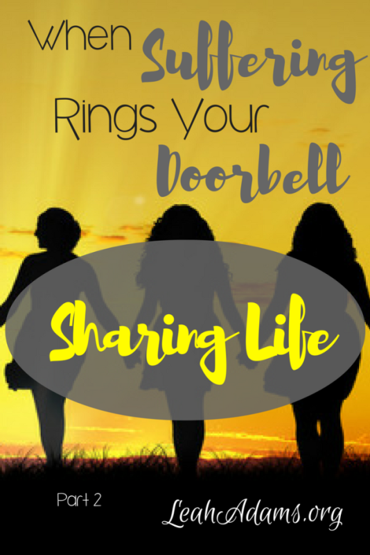 Sharing Life When Suffering Rings Your Doorbell Part 2