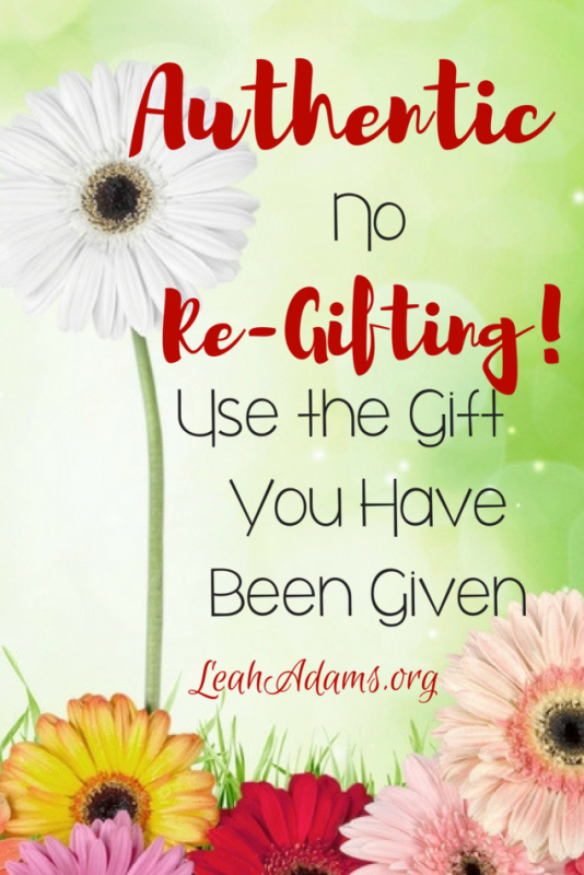 No Re-gifting Use the Gift You Have Been Given