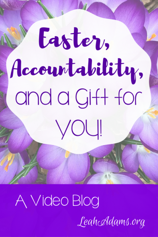 Easter, Accountability and A Gift for You!