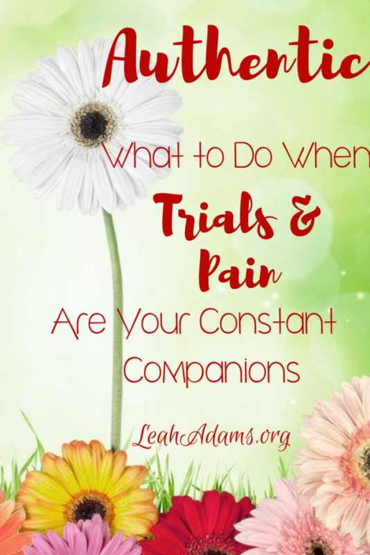 When Trials and Pain Are Your Constant Companions