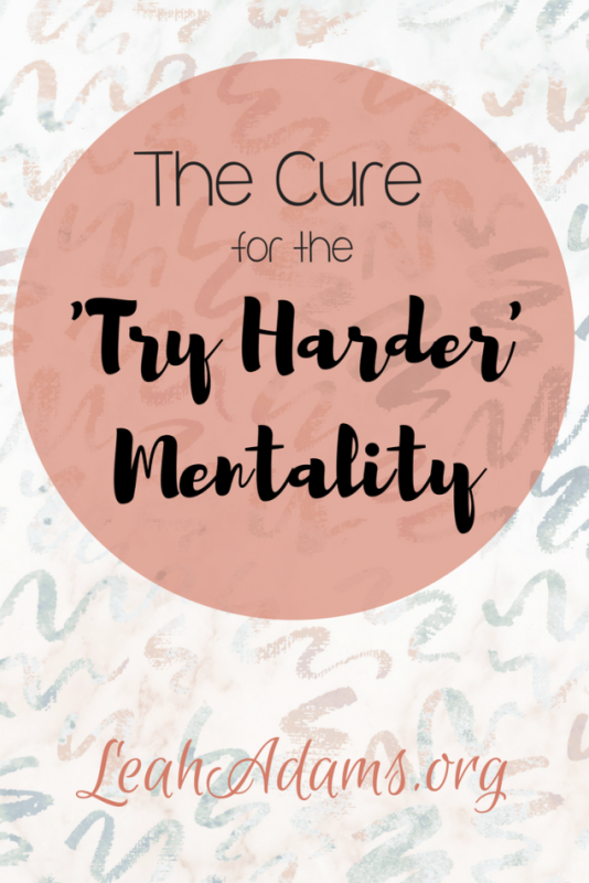The Cure For the Try Harder Mentality
