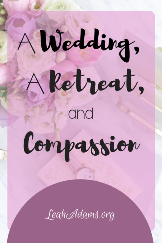 A Wedding, A Retreat, and Compassion