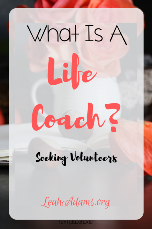 What is a Life Coach and I am Seeking Volunteers