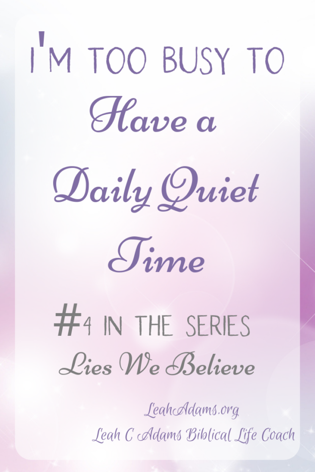 I'm Too Busy To Have a Daily Quiet Time Lies We Believe #4